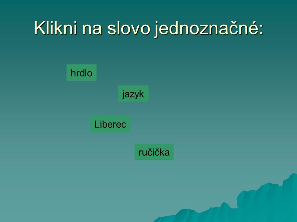 Klikni na slovo jednoznačné: hrdlo jazyk Liberec ručička