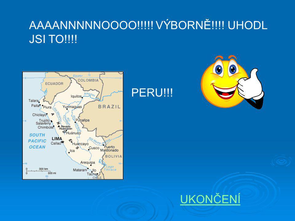 AAAANNNNNOOOO!!!!! VÝBORNĚ!!!! UHODL JSI TO!!!! PERU!!! UKONČENÍ