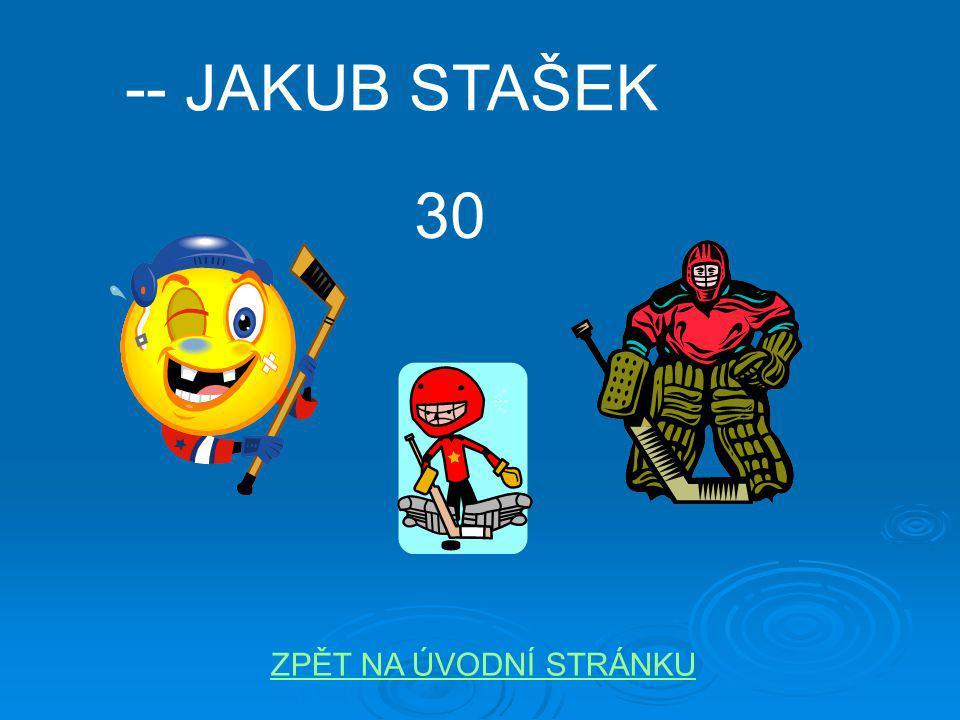 -- JAKUB STAŠEK ZPĚT NA ÚVODNÍ STRÁNKU 30