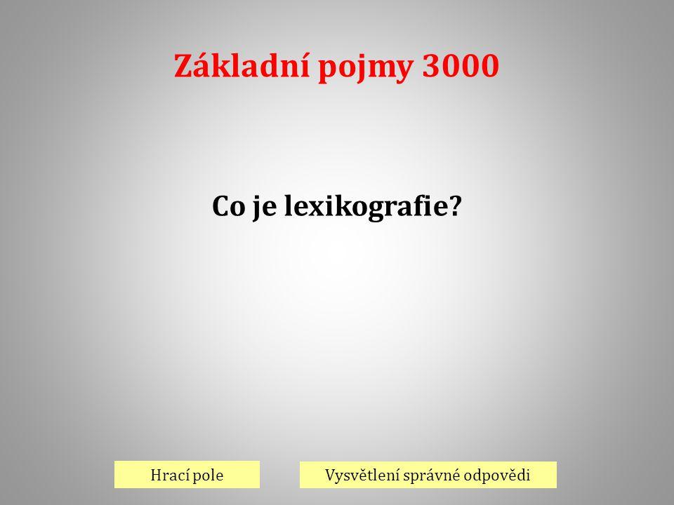 Základní pojmy 3000 Hrací pole Vysvětlení správné odpovědi Co je lexikografie?