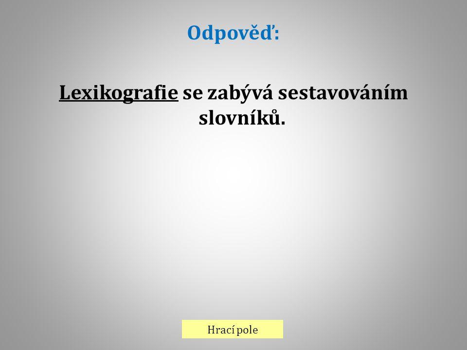 Hrací pole Odpověď: Lexikografie se zabývá sestavováním slovníků.