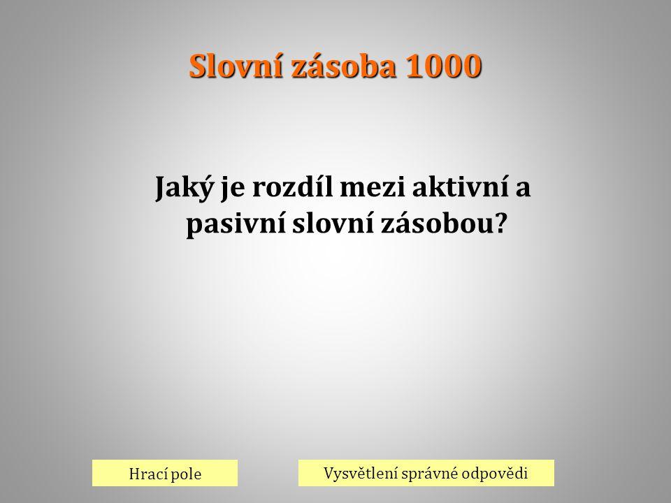 Slovní zásoba 1000 Hrací pole Vysvětlení správné odpovědi Jaký je rozdíl mezi aktivní a pasivní slovní zásobou?