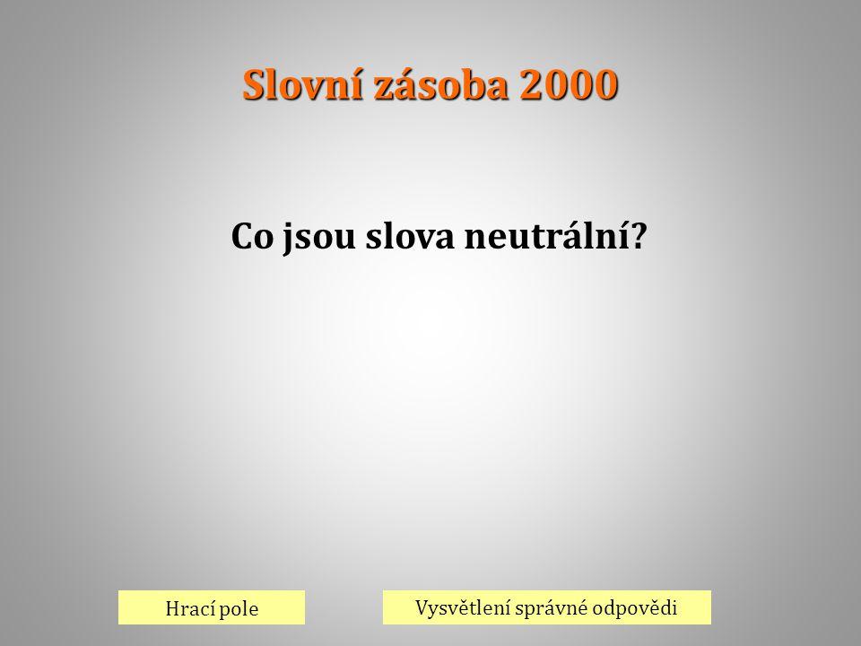 Slovní zásoba 2000 Hrací pole Vysvětlení správné odpovědi Co jsou slova neutrální?