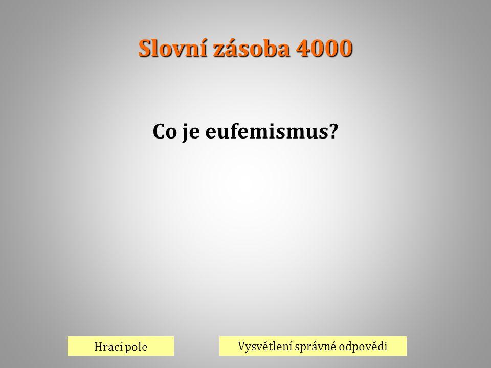 Slovní zásoba 4000 Hrací pole Vysvětlení správné odpovědi Co je eufemismus?