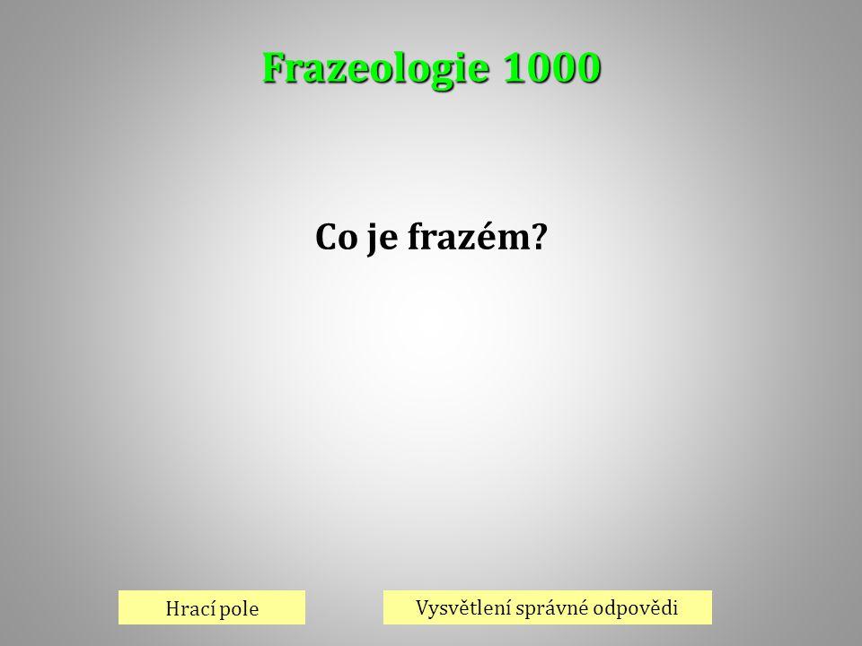 Frazeologie 1000 Hrací pole Vysvětlení správné odpovědi Co je frazém?