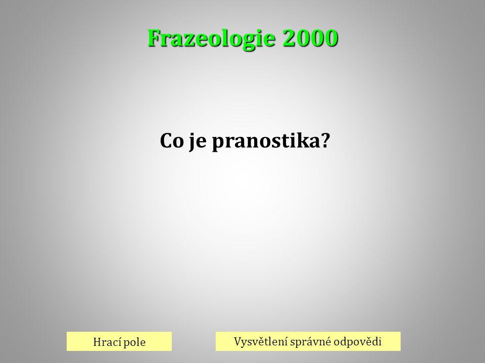 Frazeologie 2000 Hrací pole Vysvětlení správné odpovědi Co je pranostika?