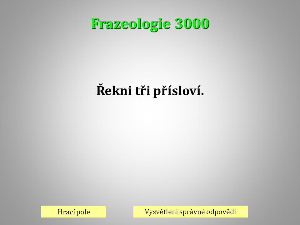 Frazeologie 3000 Hrací pole Vysvětlení správné odpovědi Řekni tři přísloví.
