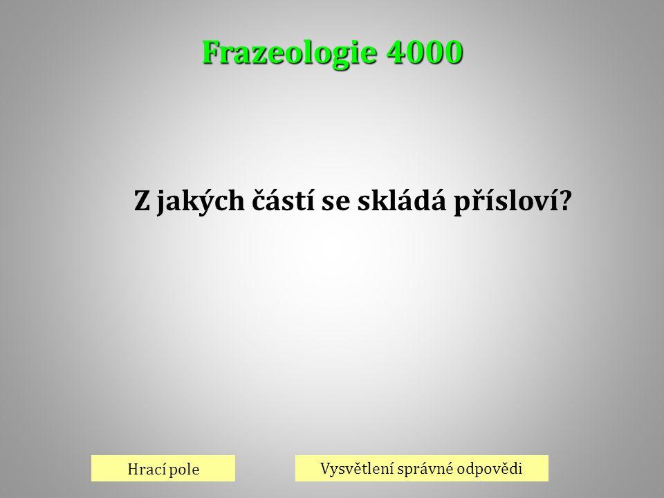 Frazeologie 4000 Hrací pole Vysvětlení správné odpovědi Z jakých částí se skládá přísloví?