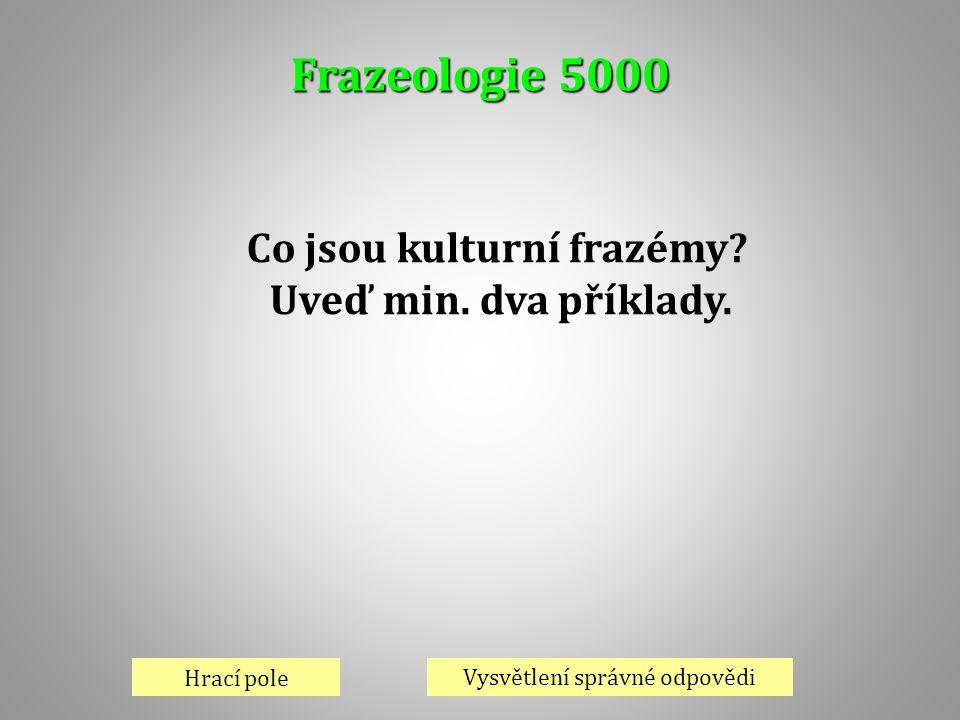 Frazeologie 5000 Hrací pole Vysvětlení správné odpovědi Co jsou kulturní frazémy? Uveď min. dva příklady.