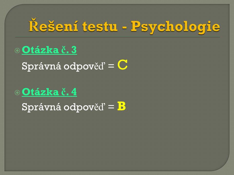  Otázka č. 3 Správná odpov ěď = C  Otázka č. 4 Správná odpov ěď = B