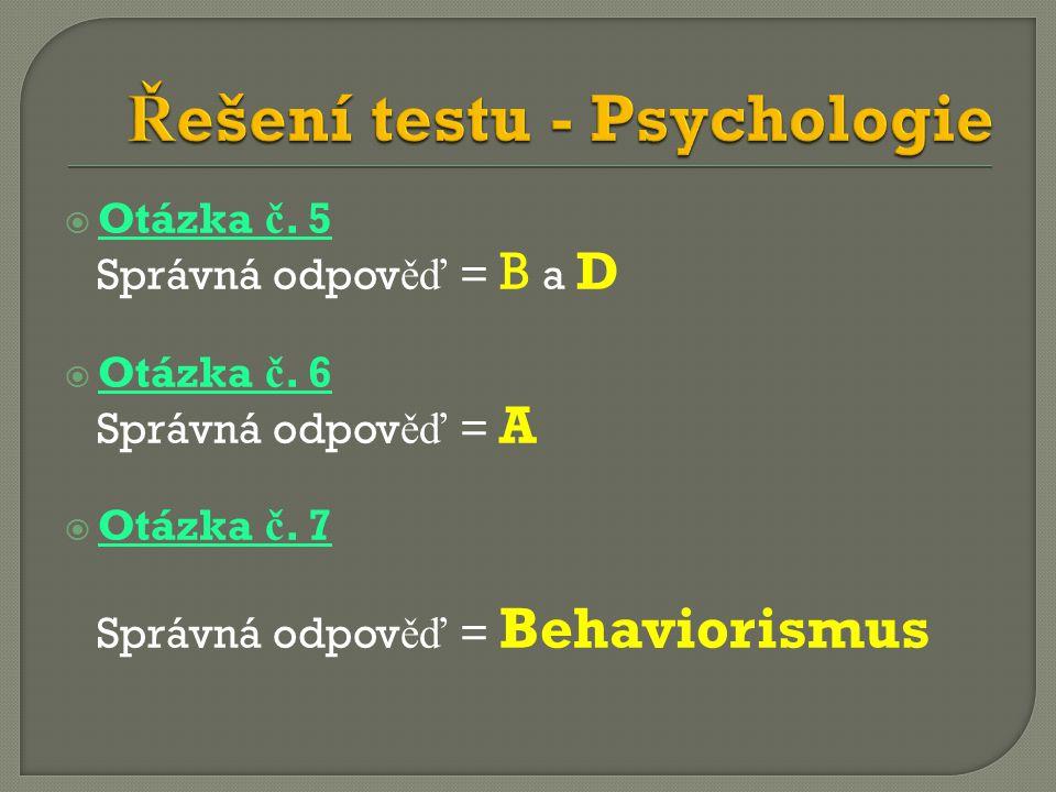  Otázka č. 5 Správná odpov ěď = B a D  Otázka č.