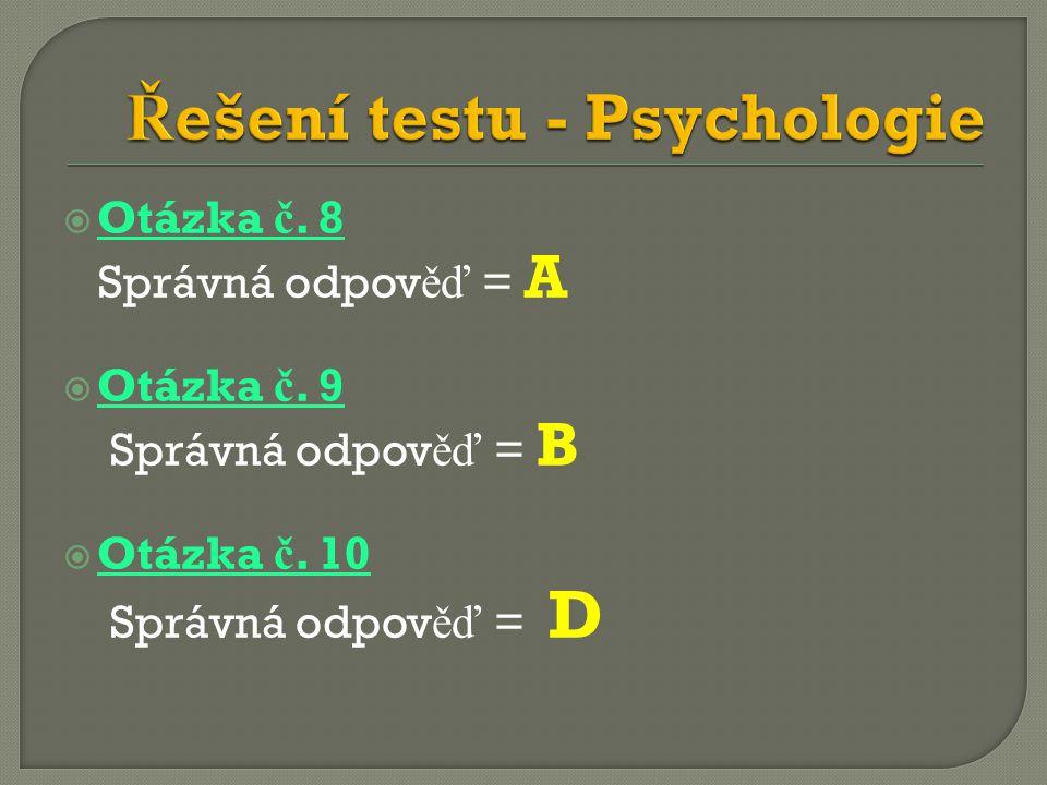  Otázka č. 8 Správná odpov ěď = A  Otázka č. 9 Správná odpov ěď = B  Otázka č.