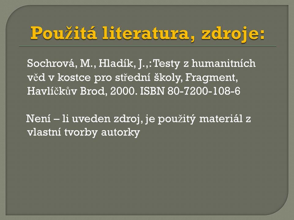 Sochrová, M., Hladík, J.,: Testy z humanitních v ě d v kostce pro st ř ední školy, Fragment, Havlí č k ů v Brod, 2000.