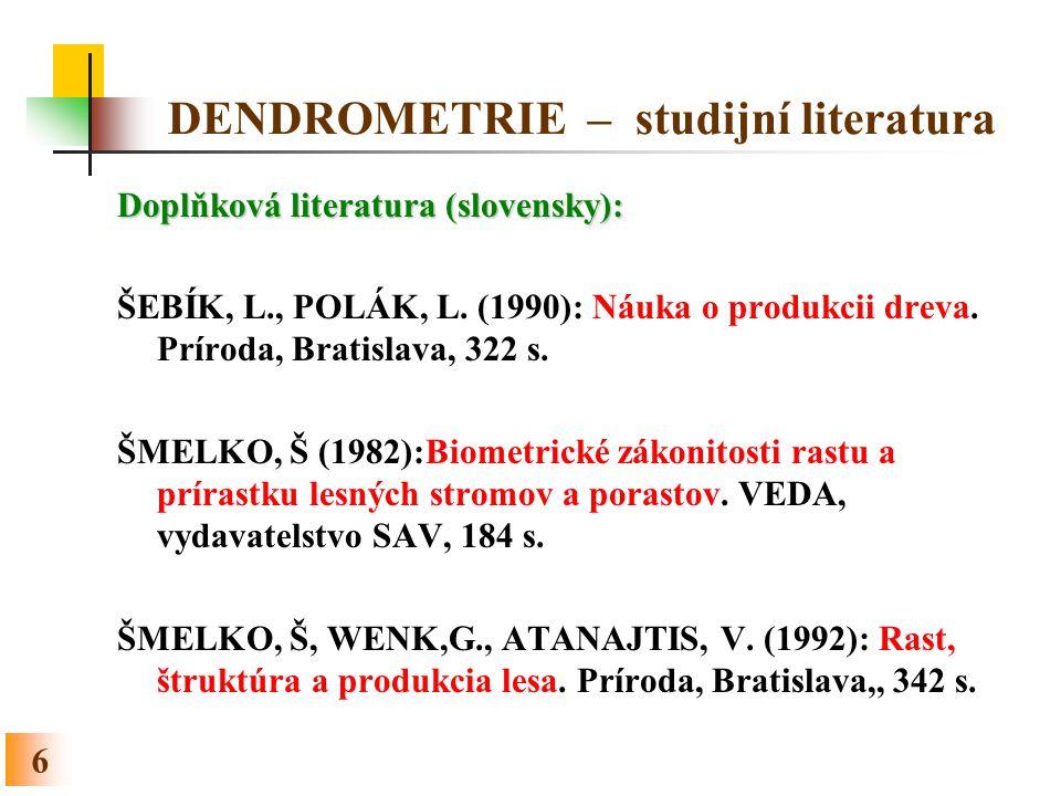 6 DENDROMETRIE – studijní literatura Doplňková literatura (slovensky): ŠEBÍK, L., POLÁK, L.