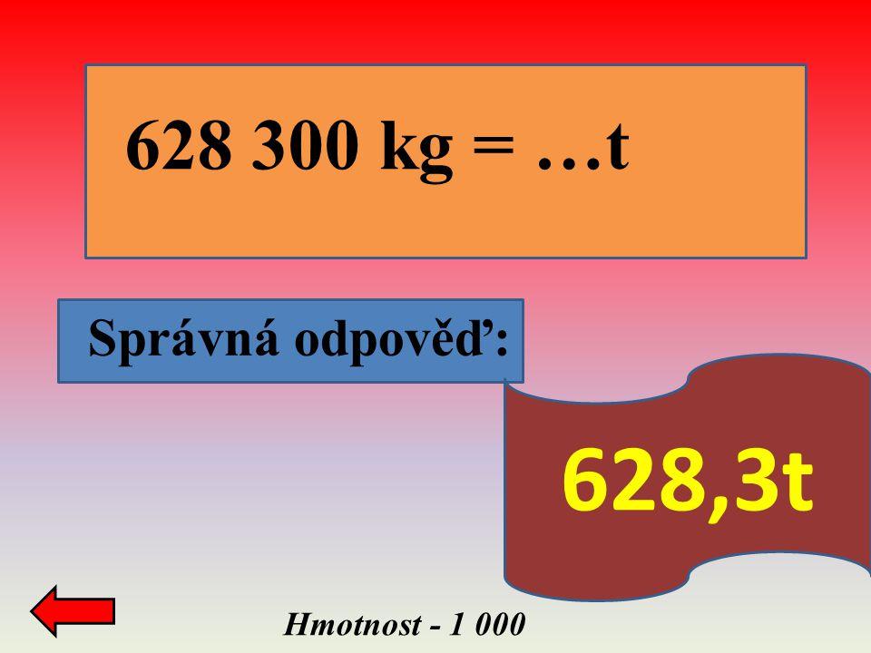 Hmotnost - 1 000 Správná odpověď: 628 300 kg = …t 628,3t