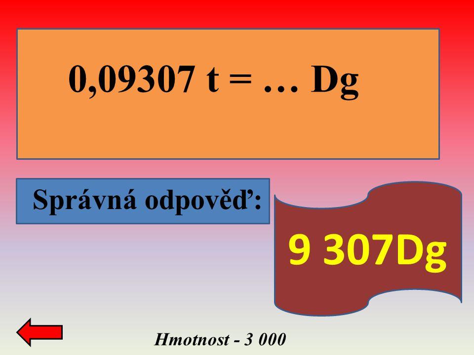 Správná odpověď: Hmotnost - 3 000 0,09307 t = … Dg d 9 307Dg
