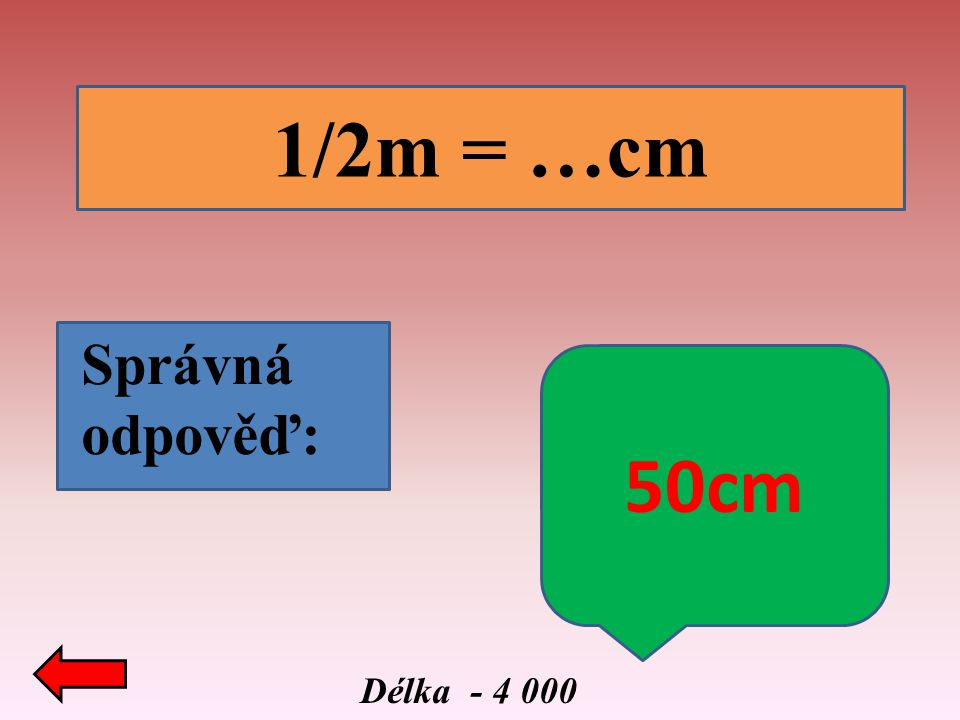 Délka - 4 000 1/2m = …cm Správná odpověď: 50cm