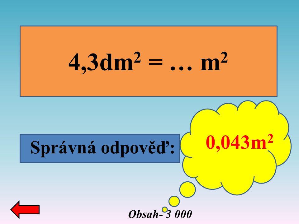 Správná odpověď: 0,025m 2 = … a 0,00025a Obsah- 4 000