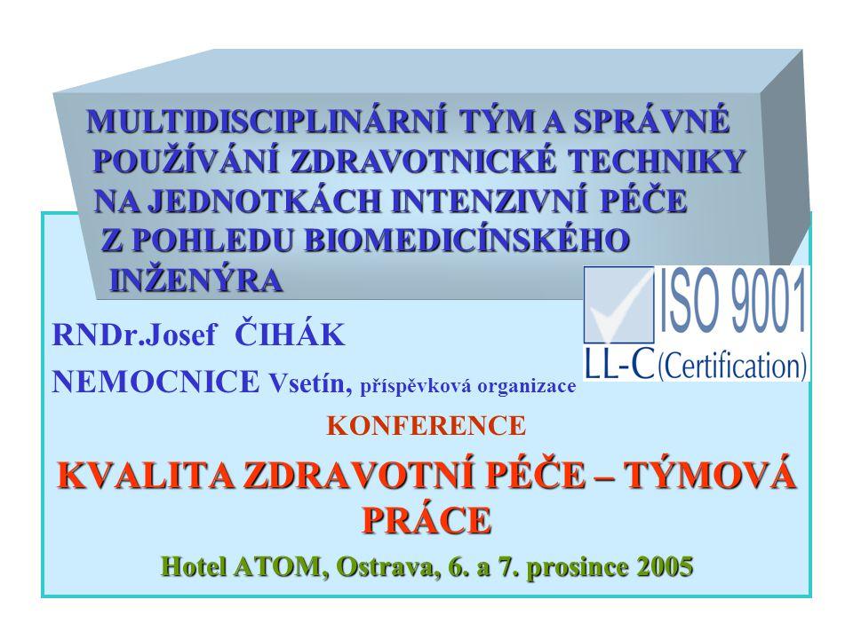 RNDr.Josef ČIHÁK NEMOCNICE Vsetín, příspěvková organizace KONFERENCE KVALITA ZDRAVOTNÍ PÉČE – TÝMOVÁ PRÁCE Hotel ATOM, Ostrava, 6. a 7. prosince 2005