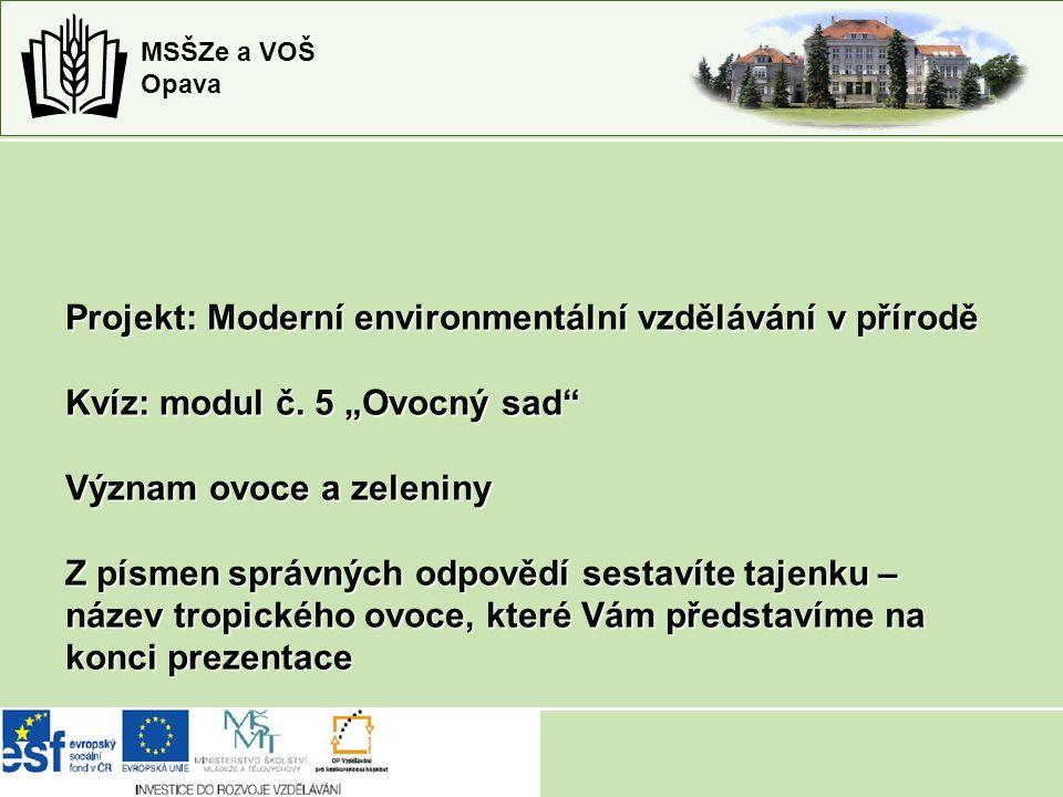 MSŠZe a VOŠ Opava Projekt: Moderní environmentální vzdělávání v přírodě Kvíz: modul č.