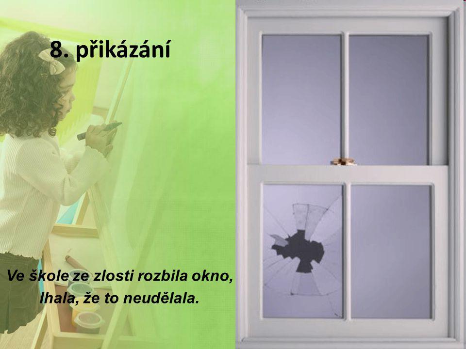 8. přikázání Ve škole ze zlosti rozbila okno, lhala, že to neudělala.