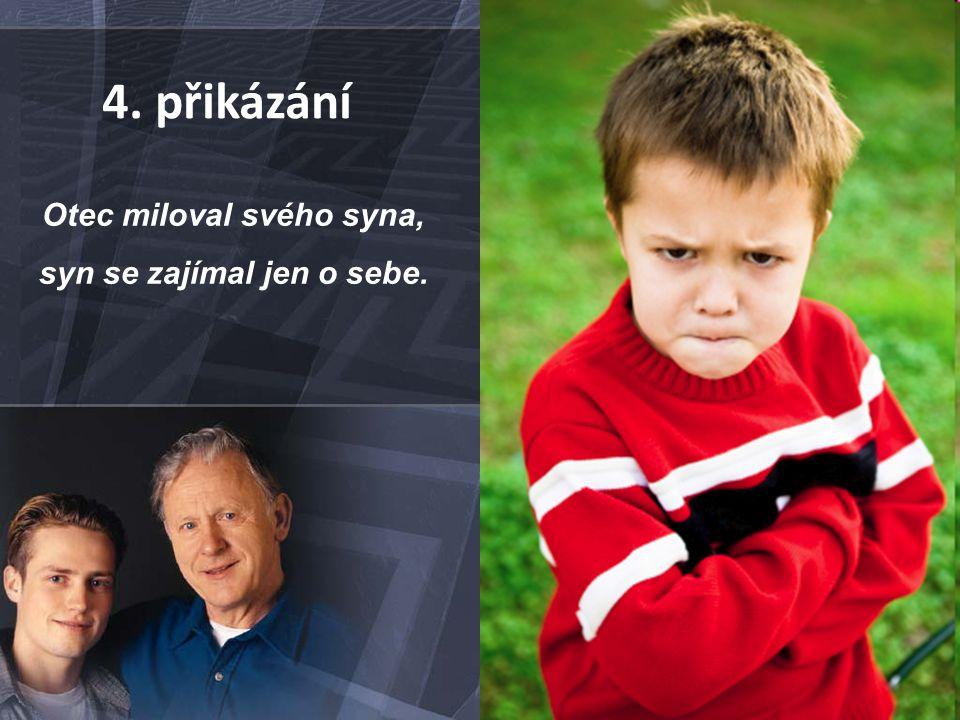 4. přikázání Otec miloval svého syna, syn se zajímal jen o sebe.