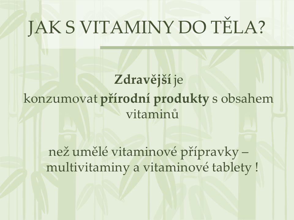 JAK S VITAMINY DO TĚLA? Zdravější je konzumovat přírodní produkty s obsahem vitaminů než umělé vitaminové přípravky – multivitaminy a vitaminové table