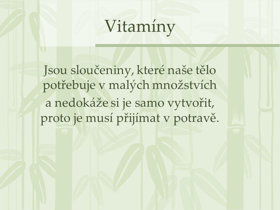 Vitamíny Jsou sloučeniny, které naše tělo potřebuje v malých množstvích a nedokáže si je samo vytvořit, proto je musí přijímat v potravě.