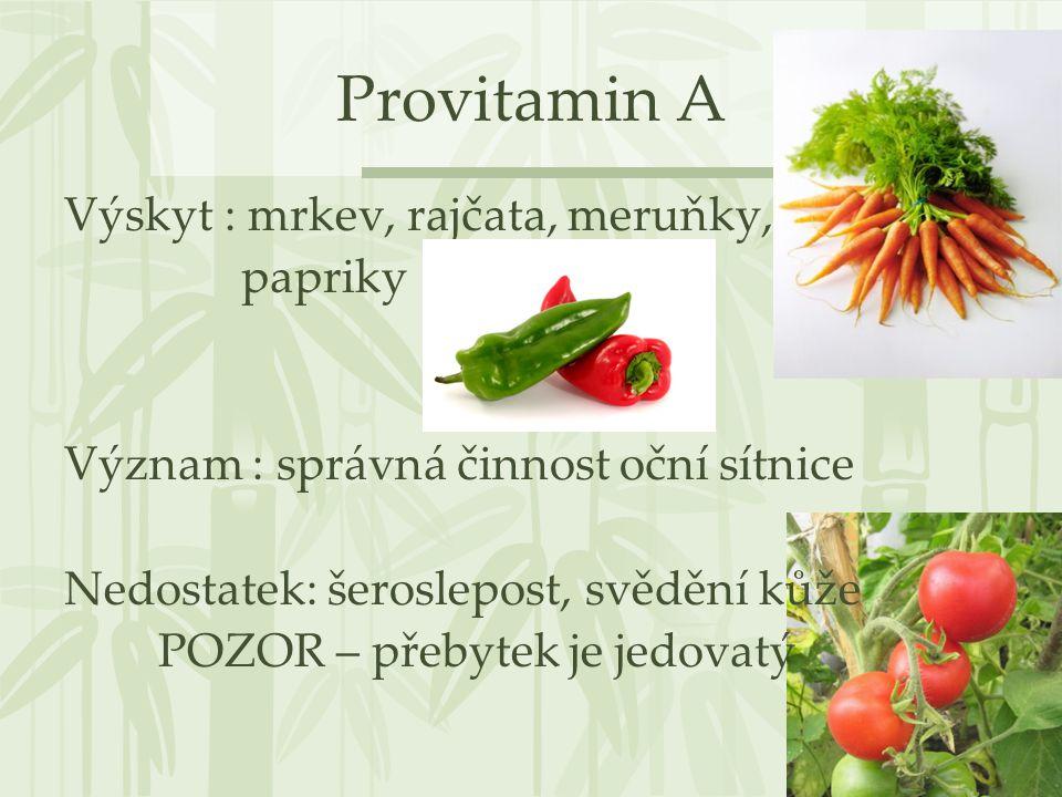 Provitamin A Výskyt : mrkev, rajčata, meruňky, papriky Význam : správná činnost oční sítnice Nedostatek: šeroslepost, svědění kůže POZOR – přebytek je