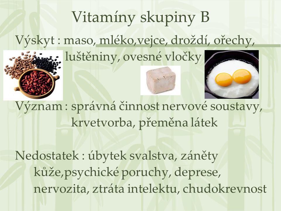 Vitamíny skupiny B Výskyt : maso, mléko,vejce, droždí, ořechy, luštěniny, ovesné vločky Význam : správná činnost nervové soustavy, krvetvorba, přeměna