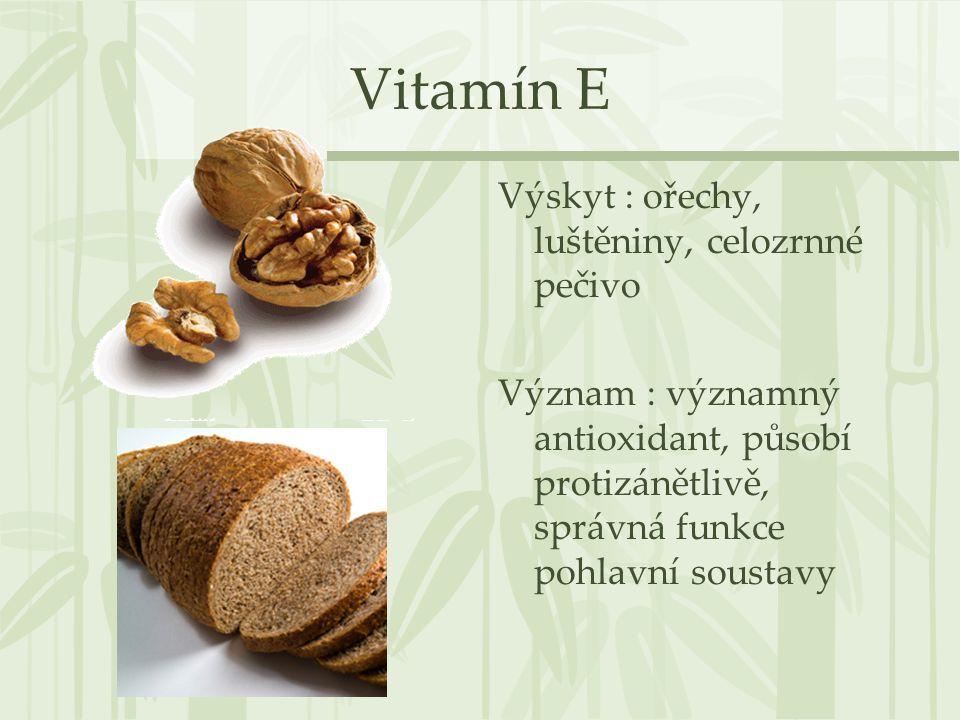 Vitamín E Výskyt : ořechy, luštěniny, celozrnné pečivo Význam : významný antioxidant, působí protizánětlivě, správná funkce pohlavní soustavy