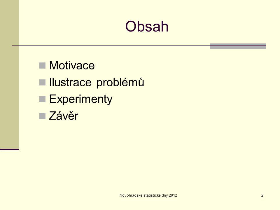 Novohradské statistické dny 20122 Obsah Motivace Ilustrace problémů Experimenty Závěr