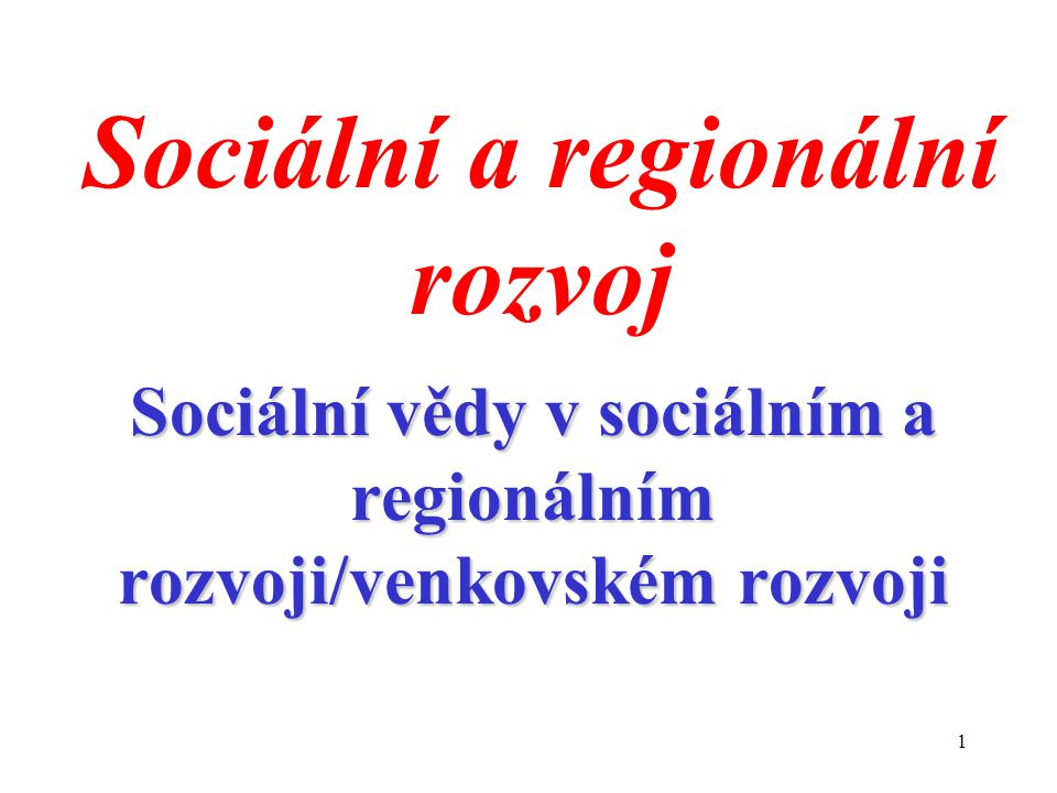1 Sociální a regionální rozvoj Sociální vědy v sociálním a regionálním rozvoji/venkovském rozvoji