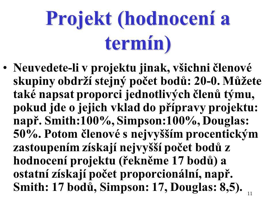 11 Projekt (hodnocení a termín) Neuvedete-li v projektu jinak, všichni členové skupiny obdrží stejný počet bodů: 20-0.