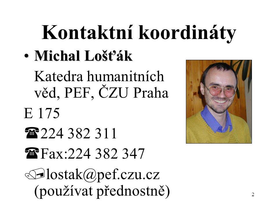 2 Kontaktní koordináty Michal LošťákMichal Lošťák  Katedra humanitních věd, PEF, ČZU Praha E 175  224 382 311  Fax:224 382 347  lostak@pef.czu.cz (používat přednostně)