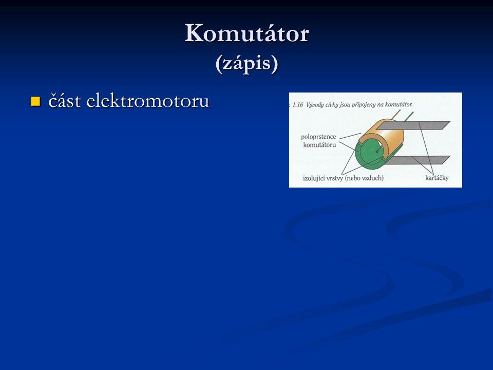 Komutátor (zápis) část elektromotoru část elektromotoru