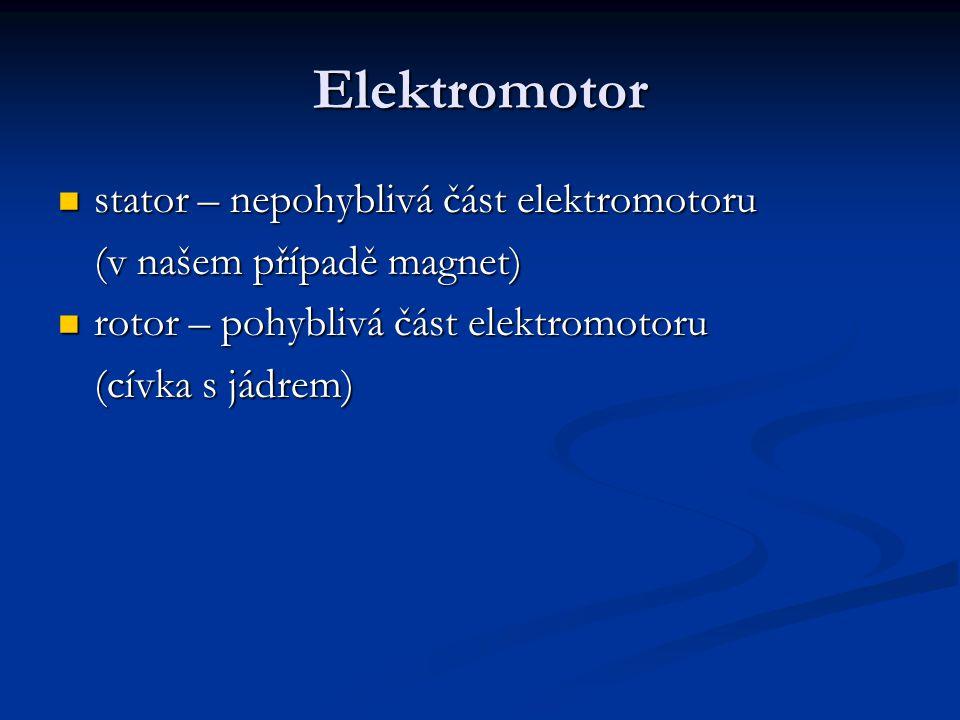 Elektromotor stator – nepohyblivá část elektromotoru stator – nepohyblivá část elektromotoru (v našem případě magnet) rotor – pohyblivá část elektromo