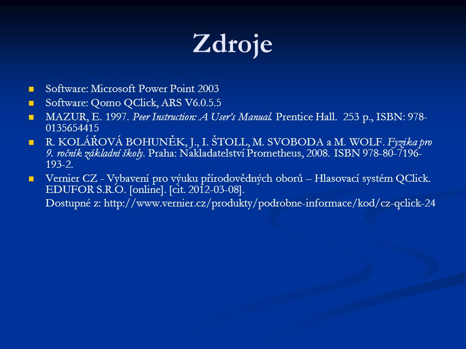 Zdroje Software: Microsoft Power Point 2003 Software: Qomo QClick, ARS V6.0.5.5 MAZUR, E.