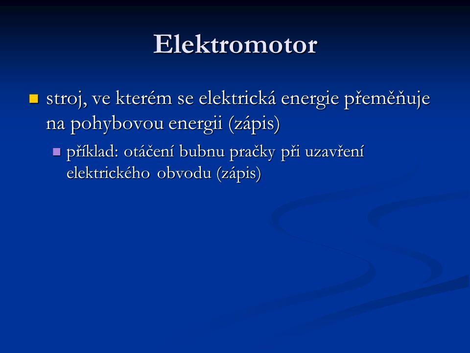 Elektromotor stroj, ve kterém se elektrická energie přeměňuje na pohybovou energii (zápis) stroj, ve kterém se elektrická energie přeměňuje na pohybov