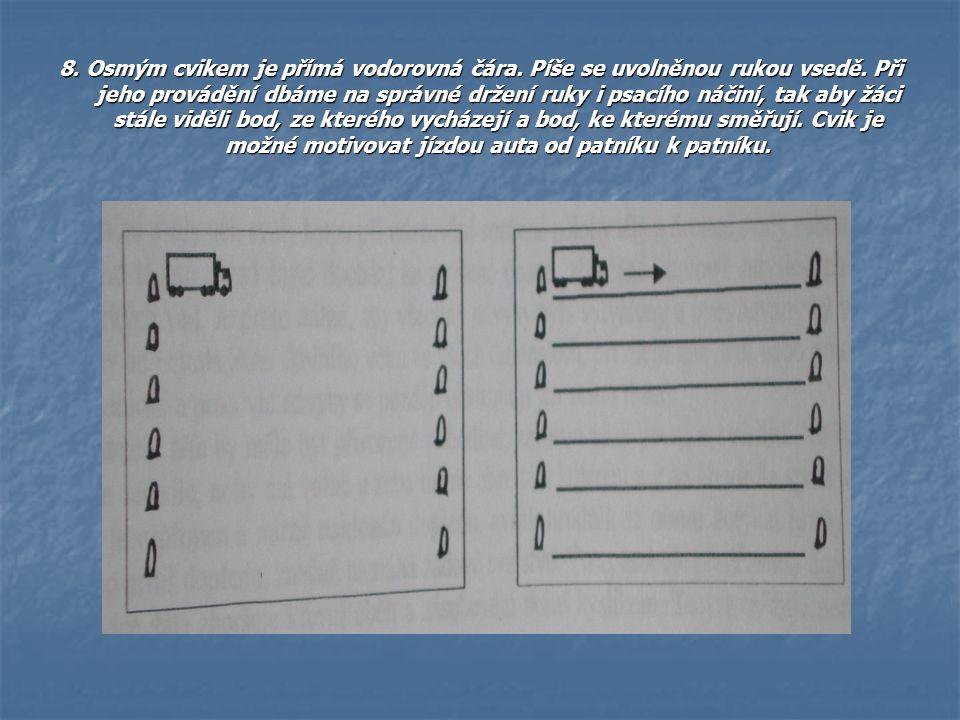8. Osmým cvikem je přímá vodorovná čára. Píše se uvolněnou rukou vsedě. Při jeho provádění dbáme na správné držení ruky i psacího náčiní, tak aby žáci