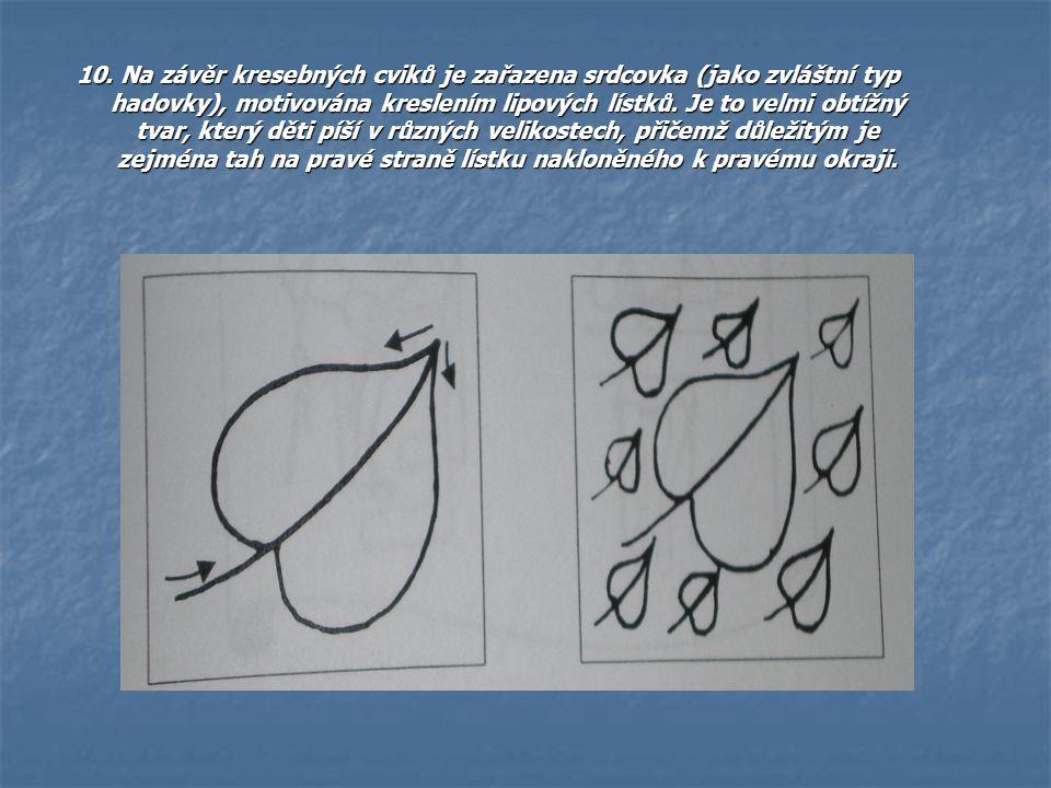 10. Na závěr kresebných cviků je zařazena srdcovka (jako zvláštní typ hadovky), motivována kreslením lipových lístků. Je to velmi obtížný tvar, který