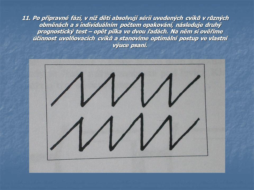 11. Po přípravné fázi, v níž děti absolvují sérií uvedených cviků v různých obměnách a s individuálním počtem opakování, následuje druhý prognostický