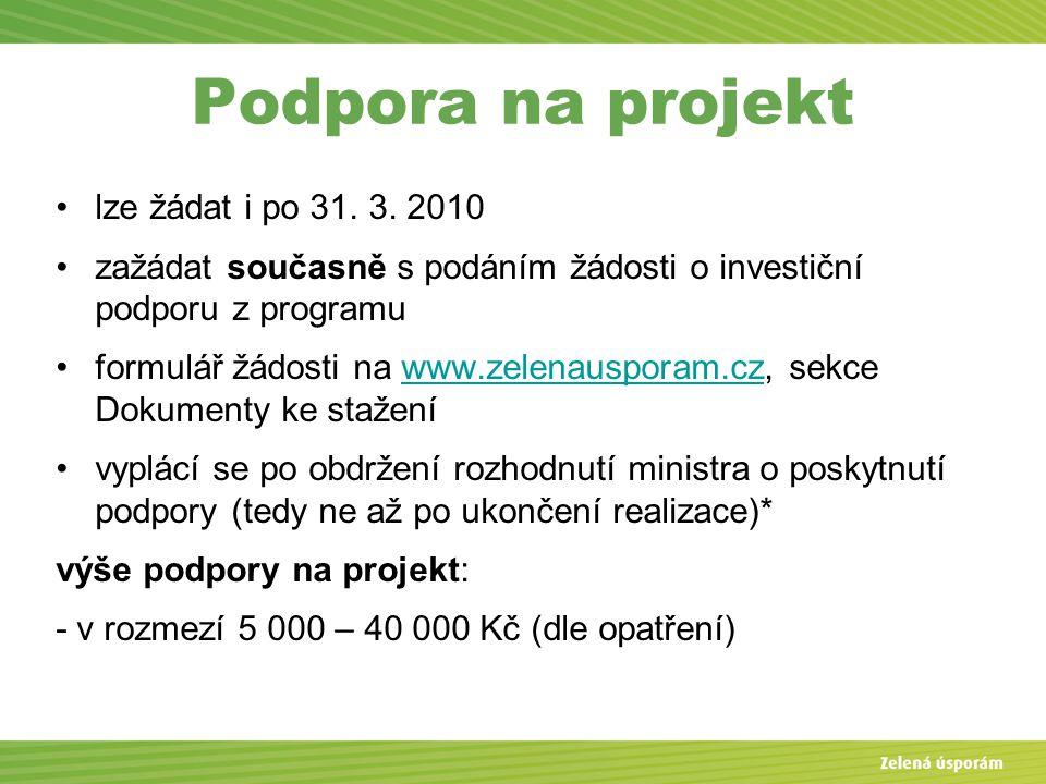 Podpora na projekt lze žádat i po 31. 3. 2010 zažádat současně s podáním žádosti o investiční podporu z programu formulář žádosti na www.zelenausporam
