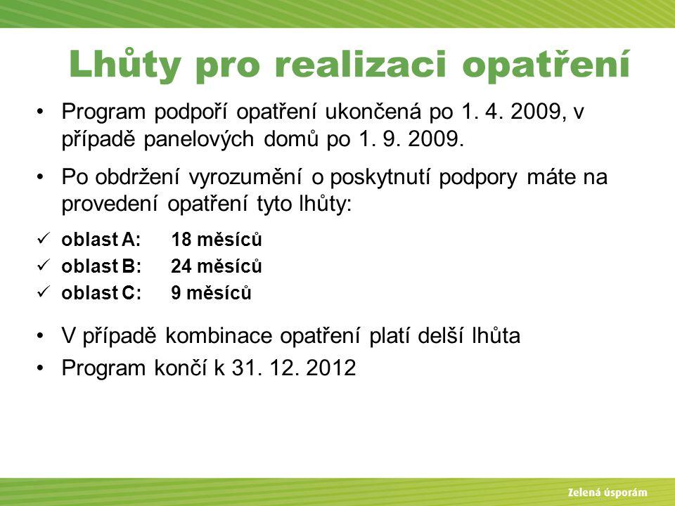 Lhůty pro realizaci opatření Program podpoří opatření ukončená po 1. 4. 2009, v případě panelových domů po 1. 9. 2009. Po obdržení vyrozumění o poskyt