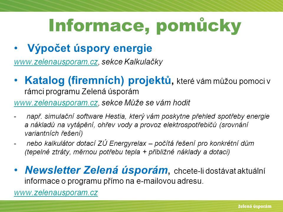 Informace, pomůcky Výpočet úspory energie www.zelenausporam.czwww.zelenausporam.cz, sekce Kalkulačky Katalog (firemních) projektů, které vám můžou pomoci v rámci programu Zelená úsporám www.zelenausporam.czwww.zelenausporam.cz, sekce Může se vám hodit - např.