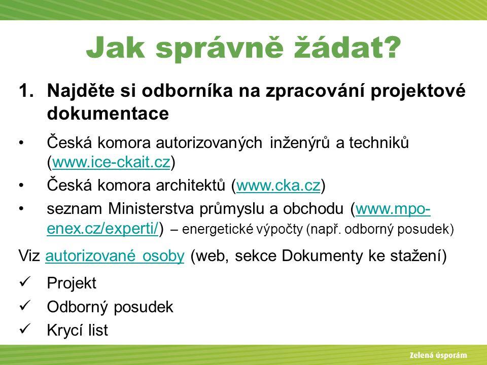 Jak správně žádat? 1.Najděte si odborníka na zpracování projektové dokumentace Česká komora autorizovaných inženýrů a techniků (www.ice-ckait.cz)www.i
