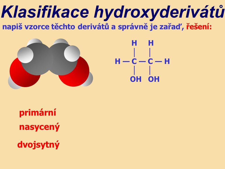 Klasifikace hydroxyderivátů napiš vzorce těchto derivátů a správně je zařaď, řešení: H H │ H — C — C — H │ OH OH primární nasycený dvojsytný