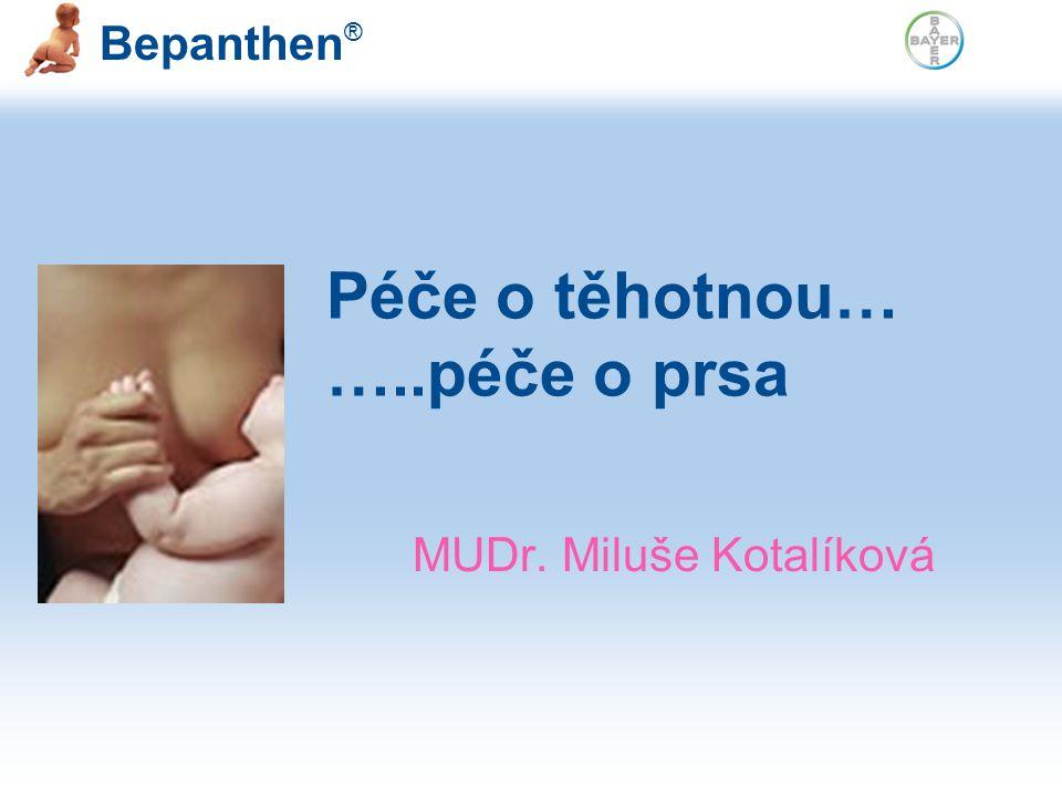Bepanthen ® Péče o těhotnou… …..péče o prsa MUDr. Miluše Kotalíková