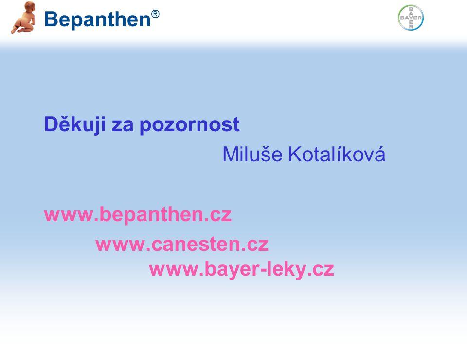 Bepanthen ® Děkuji za pozornost Miluše Kotalíková www.bepanthen.cz www.canesten.cz www.bayer-leky.cz