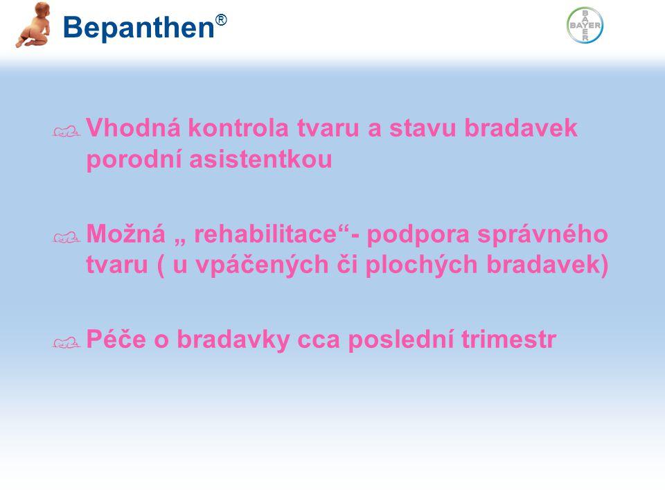 "Bepanthen ® Vhodná kontrola tvaru a stavu bradavek porodní asistentkou Možná "" rehabilitace - podpora správného tvaru ( u vpáčených či plochých bradavek) Péče o bradavky cca poslední trimestr"